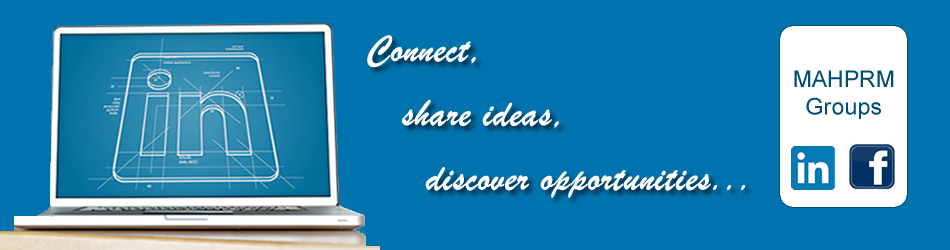 Connect, share ideas, discover opportunities with MAHPRM Groups on Linkedin and Facebook